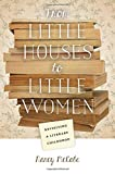 From Little Houses to Little Women: Revisiting a Literary Childhood