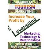 Guerrilla Tourism Marketing - Increase Your Profit by Leveraging Marketing, Technology and Relationships