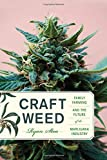 Craft Weed: Family Farming and the Future of the Marijuana Industry (The MIT Press) by Ryan Stoa