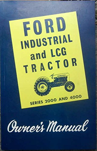 - 1962-1975 FORD INDUSTRIAL And LCG TRACTORS SERIES 2000 & 4000 OWNERS OPERATING & INSTRUCTION MANUAL