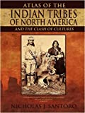 Atlas of the Indian Tribes of North America and the Clash of Cultures, Nicholas J. Santoro, 1440107955