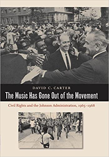 The Music Has Gone Out of the Movement : Civil Rights and the Johnson Administration, 1965-1968