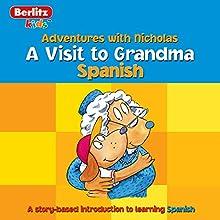 A Visit to Grandma: Berlitz Kids Spanish, Adventures with Nicholas Audiobook by Berlitz Narrated by Berlitz
