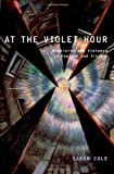 At the Violet Hour : Modernism and Violence in England and Ireland, Cole, Sarah, 0195389611