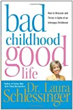 Bad Childhood, Good Life, Laura Schlessinger, 006057786X