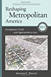 Reshaping Metropolitan America: Development Trends and Opportunities to 2030 (Metropolitan Planning + Design)