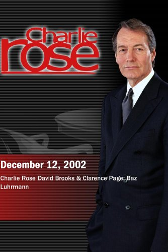 Charlie Rose David Brooks & Clarence Page; Baz Luhrmann (December 12, 2002) by Charlie Rose, Inc.