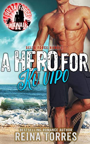 A Hero For Ku'uipo (Delta Force Hawaii Book 2) by [Torres, Reina]