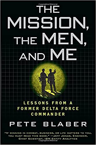 The Mission, The Men, & Me by Pete Blaber (Former Delta Force)
