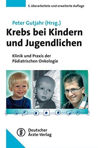 Krebs Bei Kindern Und Jugendlichen  Klinik Und Praxis Der Pädiatrischen Onkologie. Unter Mitarbeit Von 23 FachwissenschaftlerInnen