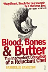 Blood, Bones and Butter: The inadvertent education of a reluctant chef by Gabrielle Hamilton (2012-03-01) Paperback