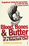 Blood, Bones and Butter: The inadvertent education of a reluctant chef by Gabrielle Hamilton (2012-03-01)