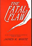 The Fatal Flaw, James R. White, 0925703109