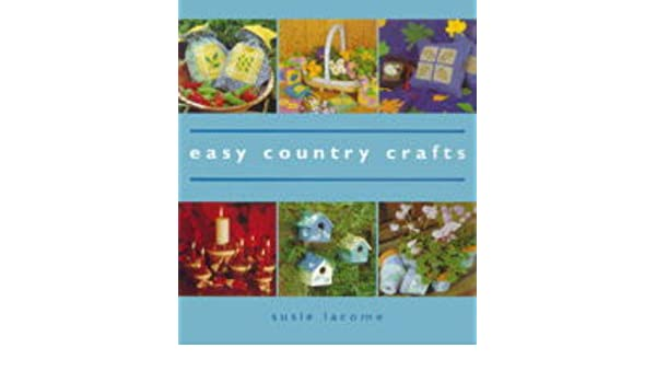easy country crafts susie johns 9781897954980 amazon com books