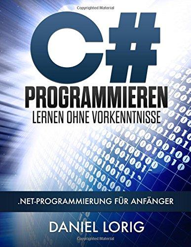 C# Programmieren Lernen ohne Vorkenntnisse: .NET-Programmierung für Anfänger (German Edition) pdf