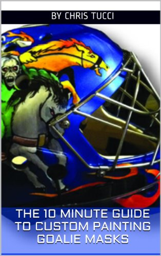 The 10 Minute Guide To Custom Painting Goalie Masks Kindle Edition