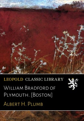 Read Online William Bradford of Plymouth. [Boston] pdf epub
