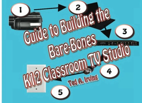 Guide to Building the Bare-Bones K12 Classroom TV Studio: Any elementary, middle or high school teacher, can build a basic classroom Broadcast Studio.
