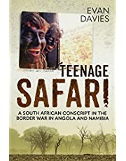 Teenage Safari: A South African Conscript in the Border War in Angola and Namibia