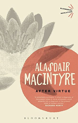 After Virtue: A Study in Moral Theory (Bloomsbury Revelations)