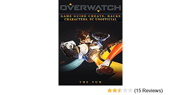 Overwatch Game Guide Cheats, Hacks, Characters, Pc Unofficial