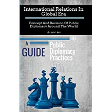 International Relations In Global Era :: Concept And Revision Of Public Diplomacy Around The World
