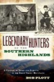Legendary Hunters of the Southern Highlands:: A Century of Sport and Survival in the Great Smoky Mountains