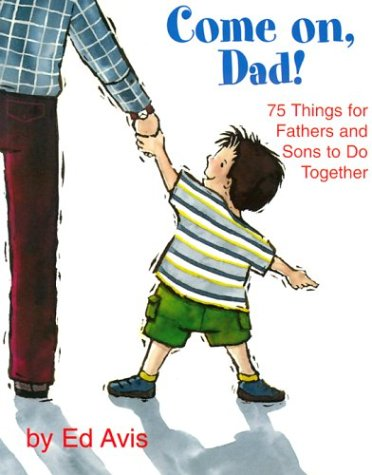 Come On Dad!: 75 Things for Fathers and Sons to Do Together pdf epub