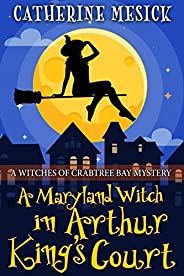 A Maryland Witch in Arthur King's Court (Witches of Crabtree Bay Book 2) (English Edit