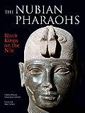 The Nubian Pharaohs: Black Kings on the Nile
