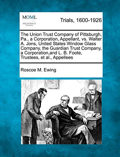 (The Union Trust Company of Pittsburgh, Pa., a Corporation, Appellant, vs. Walter A. Jons, United States Window Glass Company, the Guardian Trust ... L. B. Foote, Trustees, et al., Appellees)
