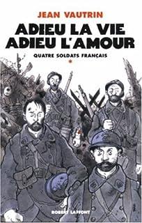 Quatre soldats français : [1] : Adieu la vie, adieu l'amour : chanson-feuilleton en 10 couplets et un fredon