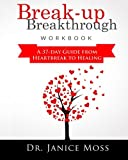 Break-up Breakthrough Workbook: A 37-Day Guide From Heartbreak to Healing
