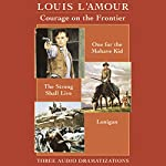 Courage on the Frontier Box Set: 'One For the Mohave Kid', 'The Strong Shall Live', 'Lonigan' (Dramatized) | Louis L'Amour