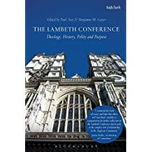The Lambeth Conference: Theology, History, Polity and Purpose