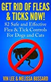 Get Rid Of Fleas & Ticks Now!: 82 Safe and Effective Flea & Tick Controls For Dogs and Cats (Dog and Cat Flea, Tick and Pest Control Book 1)