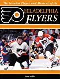 The Greatest Players and Moments of the Philadelphia Flyers, Stan Fischler, 1582615454