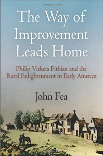 The Way of Improvement Leads Home: Philip Vickers Fithian and the Rural Enlightenment in Early America (Early American Studies) (Early American Studies)