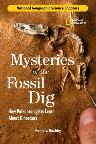 National Geographic Science Chapters: Mysteries of the Fossil Dig: How Paleontologists Learn About Dinosaurs