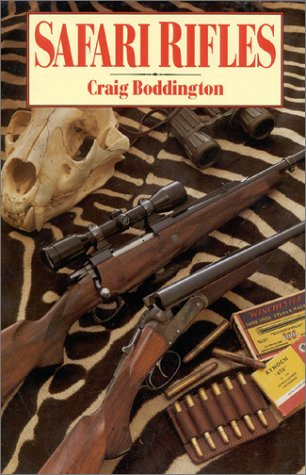 Safari Rifles: Doubles, Magazine Rifles, and Cartridges for African (Big Game Cartridges)