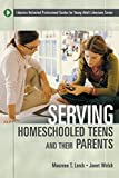 img - for Serving Homeschooled Teens and Their Parents (Libraries Unlimited Professional Guides for Young Adult Librarians Series) book / textbook / text book