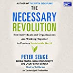 The Necessary Revolution: How Individuals And Organizations Are Working Together to Create a Sustainable World | Peter M. Senge,Ann Graham,Nina Kruschwitz,Joe Laur,Sara Schley