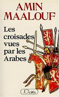Les croisades vues par les Arabes, Maalouf, Amin
