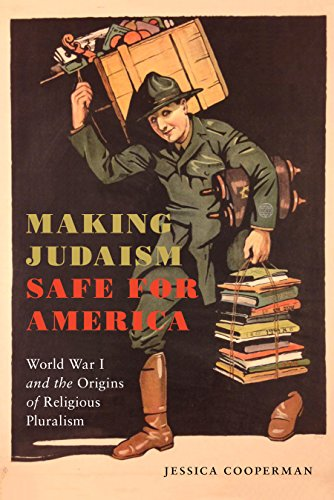 Making Judaism Safe for America: World War I and the Origins of Religious Pluralism (Goldstein-Goren Series in American Jewish History)