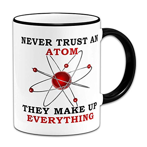 Never Trust an Atom They Make Up Everything - Novelty Gift Mug + Black Rim & Handle ()