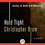 Hold Tight: A Novel | Christopher Bram