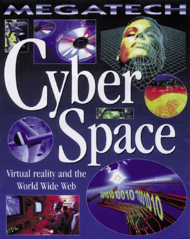 Cyber Space: Virtual Reality and the World Wide Web (Megatech)