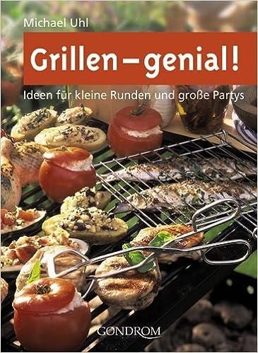 Grillen - genial!: Ideen für kleine Runden und grosse Partys