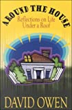 Around the House : Reflections on Life under a Roof, Owen, David, 0783892705