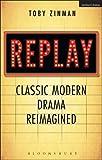Replay: Classic Modern Drama Reimagined, Zinman, Toby, 1408182696